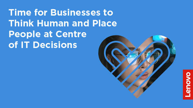 Time for Businesses to Think Human and Place People at Centre of IT Decisions