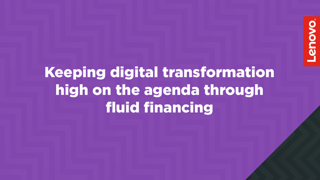 Keeping digital transformation high on the agenda through fluid financing